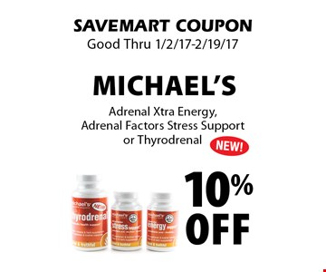 10% Off Michael's Adrenal Xtra Energy,Adrenal Factors Stress Support or Thyrodrenal. SAVEMART COUPON Good Thru 1/2/17-2/19/17