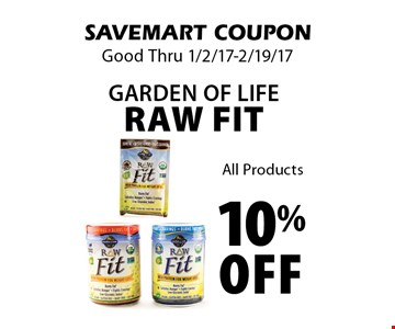 10% Off Garden Of Life Raw Fit. All Products. SAVEMART COUPON. Good Thru 1/2/17-2/19/17.