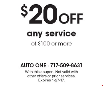 $20 off any service of $100 or more. With this coupon. Not valid with other offers or prior services. Expires 1-27-17.