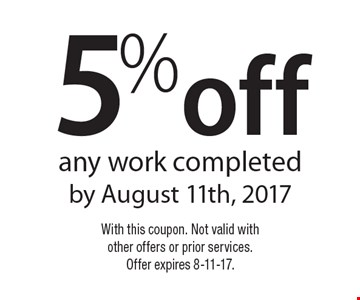 5% off any work completed by August 11th, 2017. With this coupon. Not valid with other offers or prior services. Offer expires 8-11-17.