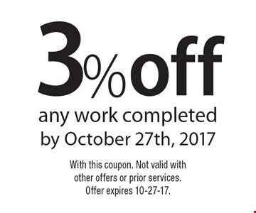 3% off any work completed by October 27th, 2017. With this coupon. Not valid with other offers or prior services. Offer expires 10-27-17.