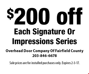 $200 off Each Signature Or Impressions Series. Sale prices are for installed purchases only. Expires 2-3-17.