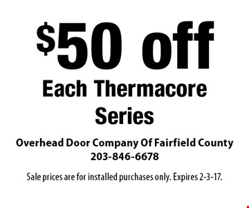 $50 off Each Thermacore Series. Sale prices are for installed purchases only. Expires 2-3-17.