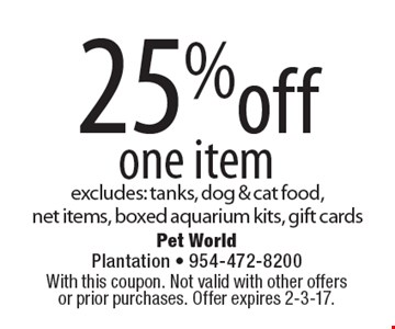 25% off one item. Excludes: tanks, dog & cat food, net items, boxed aquarium kits, gift cards. With this coupon. Not valid with other offers or prior purchases. Offer expires 2-3-17.