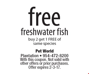 Free freshwater fish. Buy 2, get 1 free of same species. With this coupon. Not valid with other offers or prior purchases. Offer expires 2-3-17.