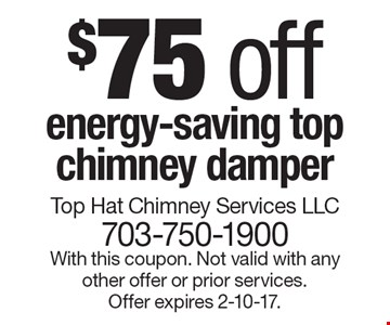 $75 off energy-saving top chimney damper. With this coupon. Not valid with any other offer or prior services. Offer expires 2-10-17.