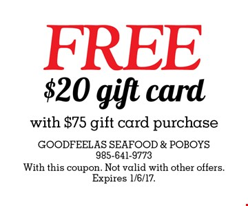 FREE $20 gift card with $75 gift card purchase. With this coupon. Not valid with other offers. Expires 1/6/17.