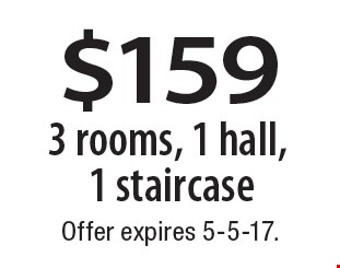 $159 3 rooms, 1 hall, 1 staircase. Offer expires 5-5-17.