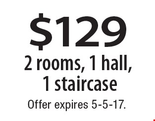 $129 2 rooms, 1 hall, 1 staircase. Offer expires 5-5-17.