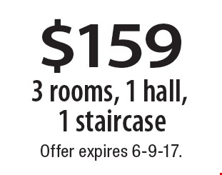 $159 3 rooms, 1 hall, 1 staircase. Offer expires 6-9-17.