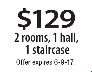 $129 2 rooms, 1 hall, 1 staircase. Offer expires 6-9-17.