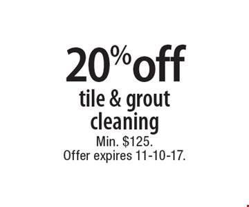 20% off tile & grout cleaning. Min. $125. Offer expires 11-10-17.