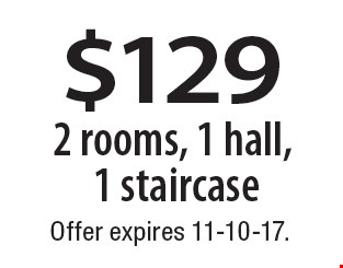 $129 2 rooms, 1 hall, 1 staircase. Offer expires 11-10-17.