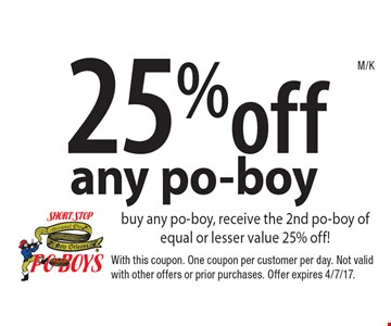 25% off any po-boy. Buy any po-boy, receive the 2nd po-boy of equal or lesser value 25% off! With this coupon. One coupon per customer per day. Not valid with other offers or prior purchases. Offer expires 4/7/17.