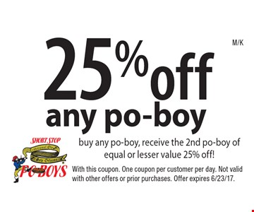 25% off any po-boy. Buy any po-boy, receive the 2nd po-boy of equal or lesser value 25% off! With this coupon. One coupon per customer per day. Not valid with other offers or prior purchases. Offer expires 6/23/17.
