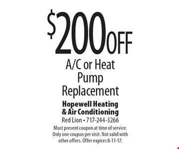 $200 OFF A/C or Heat Pump Replacement. Must present coupon at time of service. Only one coupon per visit. Not valid with other offers. Offer expires 8-11-17.