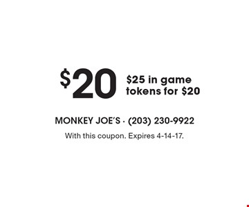 $25 in game tokens for $20. With this coupon. Expires 4-14-17.