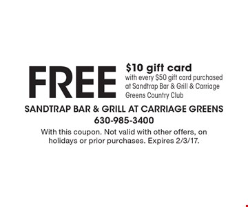 Free $10 gift card with every $50 gift card purchased at Sandtrap Bar & Grill & Carriage Greens Country Club. With this coupon. Not valid with other offers, on holidays or prior purchases. Expires 2/3/17.
