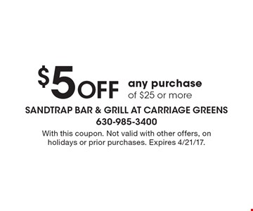 $5 off any purchase of $25 or more. With this coupon. Not valid with other offers, on holidays or prior purchases. Expires 4/21/17.