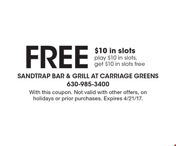 Free $10 in slots. Play $10 in slots, get $10 in slots free. With this coupon. Not valid with other offers, on holidays or prior purchases. Expires 4/21/17.
