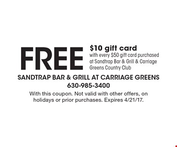Free $10 gift card with every $50 gift card purchased at Sandtrap Bar & Grill & Carriage Greens Country Club. With this coupon. Not valid with other offers, on holidays or prior purchases. Expires 4/21/17.