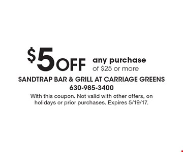 $5 Off any purchase of $25 or more. With this coupon. Not valid with other offers, on holidays or prior purchases. Expires 5/19/17.