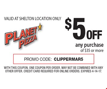 $5 OFF any purchase of $35 or more. VALID AT SHELTON LOCATION ONLY. PROMO CODE: CLIPPERMAR5. With this coupon. One coupon per order. May not be combined with any other offer. Credit card required for online orders. Expires 4-14-17.