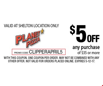 $5 off any purchase of $35 or more. VALID AT SHELTON LOCATION ONLY. With this coupon. One coupon per order. May not be combined with any other offer. Not valid for orders placed online. Expires 5-12-17. PROMO CODE: CLIPPERAPRIL5