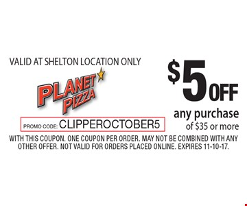 $5 OFF any purchase of $35 or more. VALID AT SHELTON LOCATION ONLY. With this coupon. One coupon per order. May not be combined with any other offer. Not valid for orders placed online. Expires 11-10-17.PROMO CODE: CLIPPEROCTOBER5