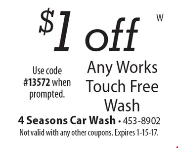 $1 off Any Works Touch Free Wash. Not valid with any other coupons. Expires 1-15-17.Use code #13572 when prompted.