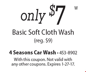 only $7 Basic Soft Cloth Wash(reg. $9). With this coupon. Not valid withany other coupons. Expires 1-27-17.