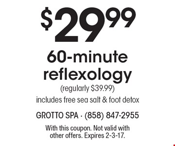 $29.99 60-minute reflexology (regularly $39.99) includes free sea salt & foot detox. With this coupon. Not valid with other offers. Expires 2-3-17.