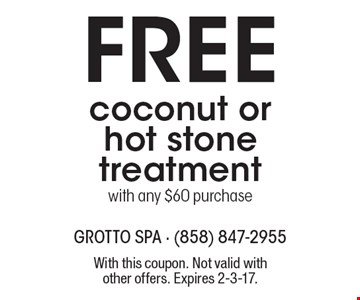 Free coconut or hot stone treatment with any $60 purchase. With this coupon. Not valid with other offers. Expires 2-3-17.