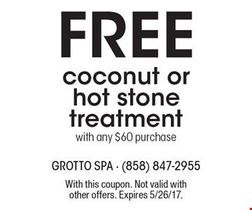 Free coconut or hot stone treatment with any $60 purchase. With this coupon. Not valid with other offers. Expires 5/26/17.