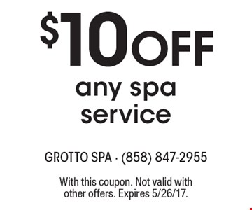 $10 Off any spa service. With this coupon. Not valid with other offers. Expires 5/26/17.