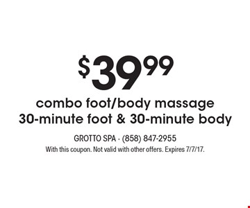 $39.99 combo foot/body massage 30-minute foot & 30-minute body. With this coupon. Not valid with other offers. Expires 7/7/17.
