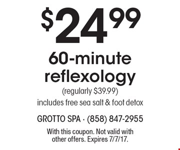 $24.99 60-minute reflexology (regularly $39.99) includes free sea salt & foot detox. With this coupon. Not valid with other offers. Expires 7/7/17.