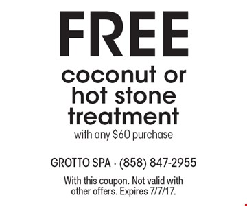 Free coconut or hot stone treatmentwith any $60 purchase. With this coupon. Not valid with other offers. Expires 7/7/17.