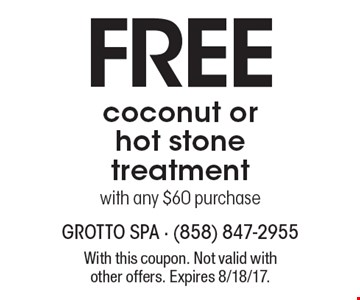 Free coconut or hot stone treatment with any $60 purchase. With this coupon. Not valid with other offers. Expires 8/18/17.