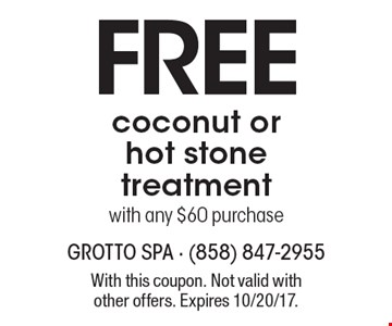 Free coconut or hot stone treatment with any $60 purchase. With this coupon. Not valid with other offers. Expires 10/20/17.