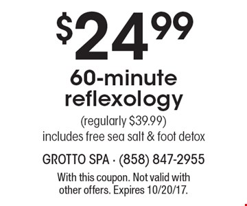 $24.99 60-minute reflexology (regularly $39.99) includes free sea salt & foot detox. With this coupon. Not valid with other offers. Expires 10/20/17.