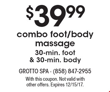 $39.99 combo foot/body massage 30-min. foot & 30-min. body. With this coupon. Not valid with other offers. Expires 12/15/17.