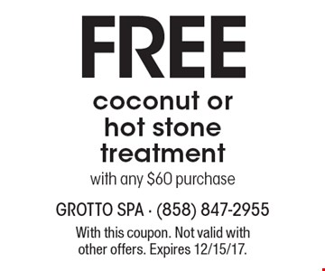 Free coconut or hot stone treatment with any $60 purchase. With this coupon. Not valid with other offers. Expires 12/15/17.