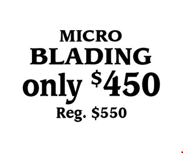 Only $450 (Reg. $550) MICROBLADING.