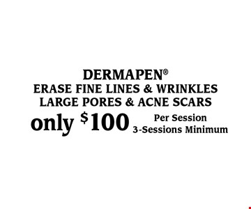 only $100 dermapen. Erase fine lines & wrinkles, large pores & acne scars. Per Session. 3-Sessions Minimum.