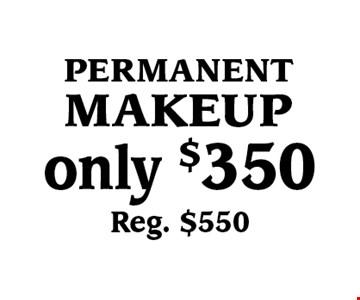 only $350 (Reg. $550) permanent makeup.