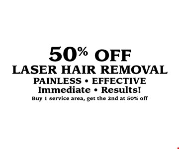 50% OFF laser hair removal. Painless, effective, Immediate Results! Buy 1 service area, get the 2nd at 50% off.