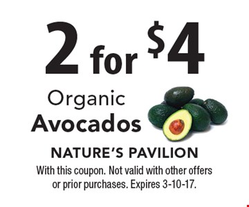 2 for $4 Organic Avocados. With this coupon. Not valid with other offers or prior purchases. Expires 3-10-17.