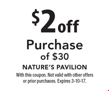 $2 off Purchase of $30. With this coupon. Not valid with other offers or prior purchases. Expires 3-10-17.
