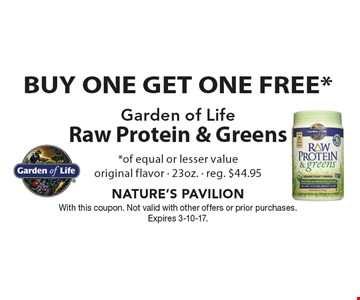 Buy One Get One Free* Garden of Life Raw Protein & Greens *of equal or lesser value. Original flavor - 23oz. - reg. $44.95. With this coupon. Not valid with other offers or prior purchases. Expires 3-10-17.